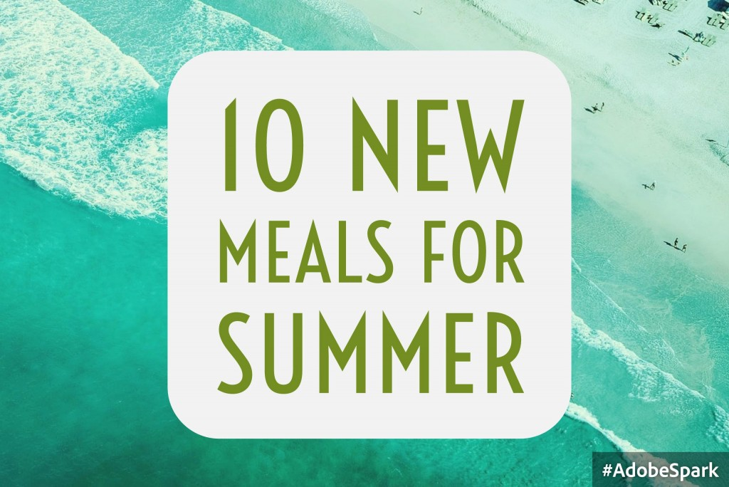10 New Meals For Summer