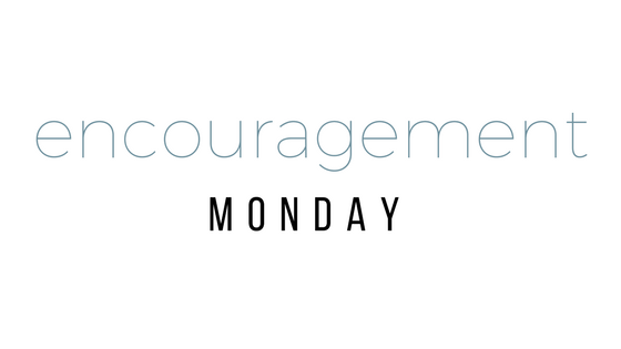 Encouragement Monday: Week Fifteen
